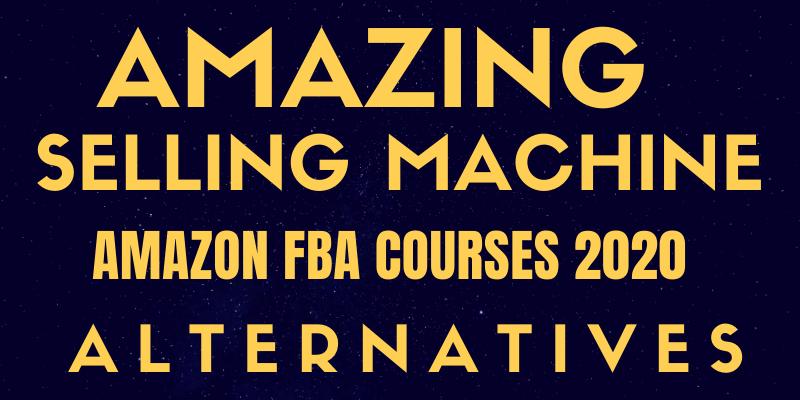 AMAZING SELLING MACHINE ALTERNATIVES AMAZON FBA COURSES 2020
